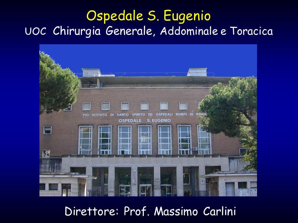 Ospedale S. Eugenio UOC Chirurgia Generale, Addominale e Toracica Direttore: Prof. Massimo Carlini