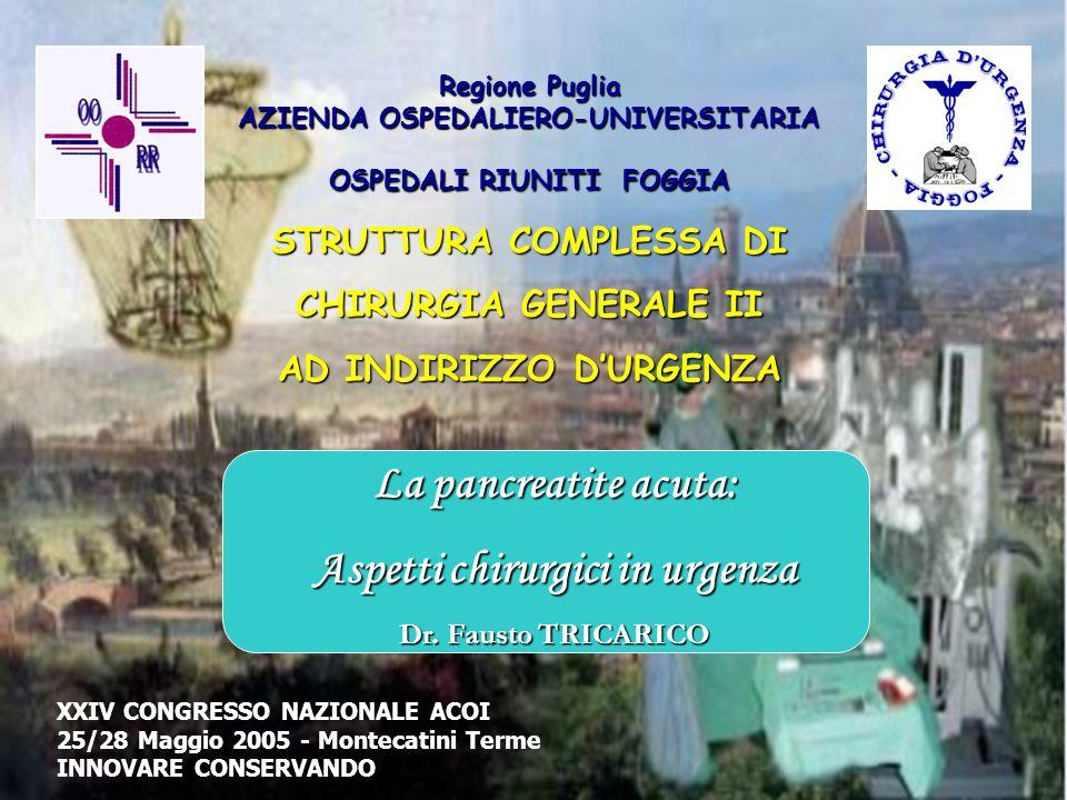 Regione Puglia AZIENDA OSPEDALIERO-UNIVERSITARIA OSPEDALI RIUNITI FOGGIA STRUTTURA COMPLESSA DI CHIRURGIA GENERALE II AD INDIRIZZO DURGENZA La pancrea
