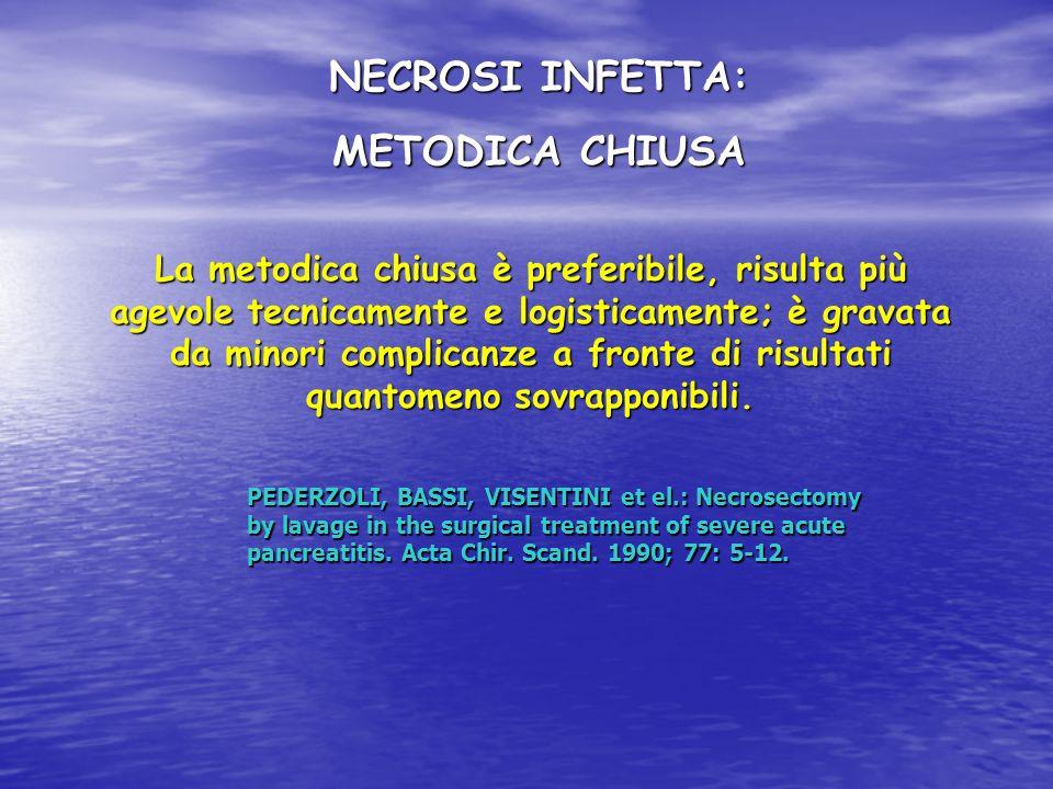 NECROSI INFETTA: METODICA CHIUSA La metodica chiusa è preferibile, risulta più agevole tecnicamente e logisticamente; è gravata da minori complicanze