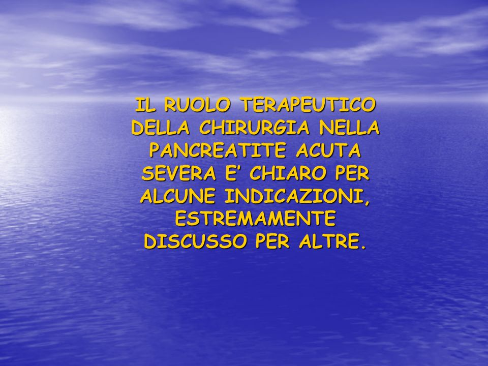 INDICAZIONI CHIRURGICHE DIBATTUTE NELLA PANCREATITE ACUTA SEVERA CALCOLO IMPATTATO CALCOLO IMPATTATO PERITONITE PERITONITE ROTTURA DEL WIRSUNG ROTTURA DEL WIRSUNG NECROSI STERILE ESTESA CON NECROSI STERILE ESTESA CON INSUFFICIENZA MULTIORGANO INSUFFICIENZA MULTIORGANO