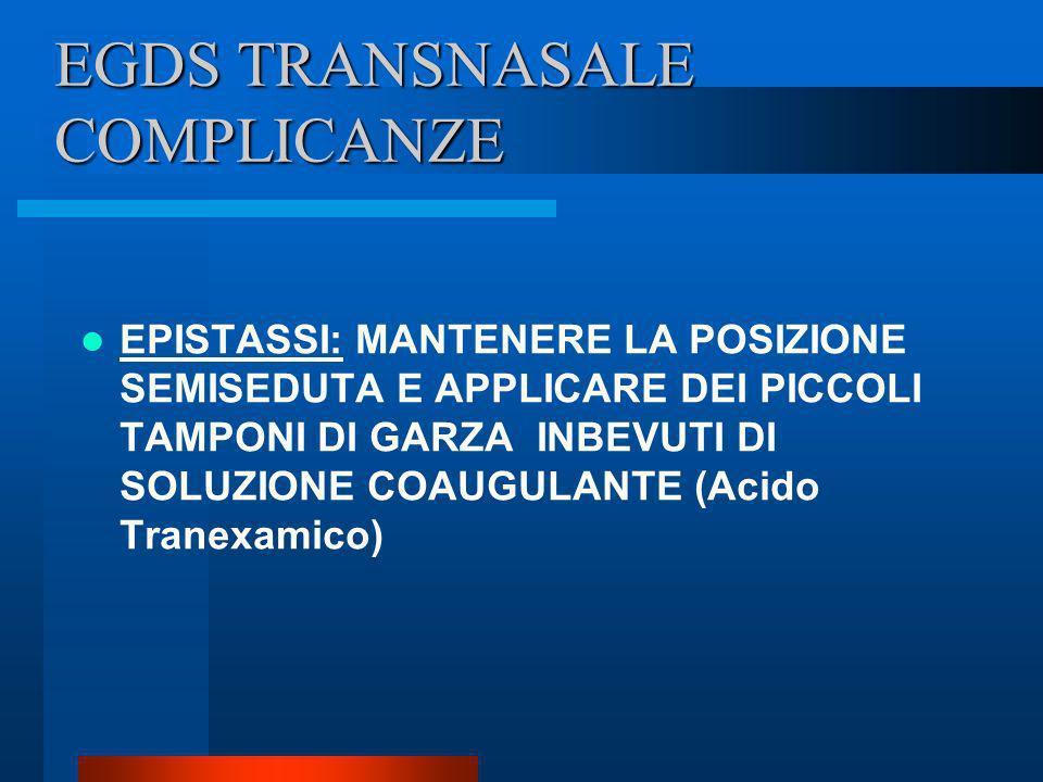 EGDS TRANSNASALE COMPLICANZE EPISTASSI: MANTENERE LA POSIZIONE SEMISEDUTA E APPLICARE DEI PICCOLI TAMPONI DI GARZA INBEVUTI DI SOLUZIONE COAUGULANTE (
