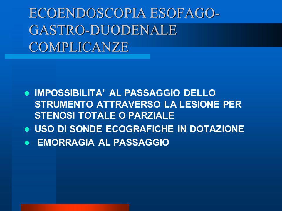 ECOENDOSCOPIA ESOFAGO- GASTRO-DUODENALE COMPLICANZE IMPOSSIBILITA AL PASSAGGIO DELLO STRUMENTO ATTRAVERSO LA LESIONE PER STENOSI TOTALE O PARZIALE USO