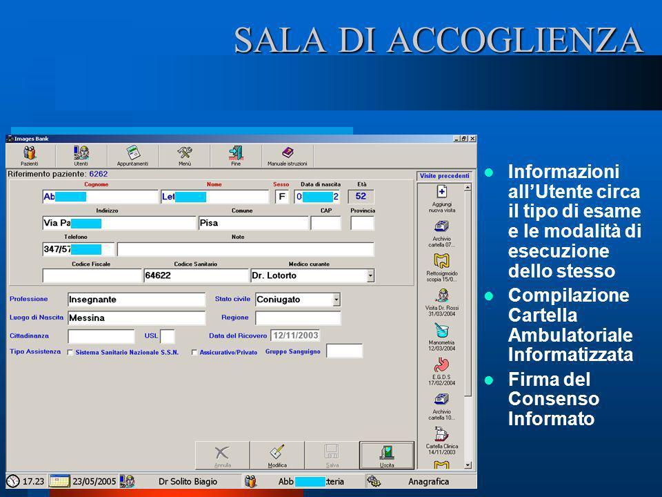 SALA DI ACCOGLIENZA Informazioni allUtente circa il tipo di esame e le modalità di esecuzione dello stesso Compilazione Cartella Ambulatoriale Informa