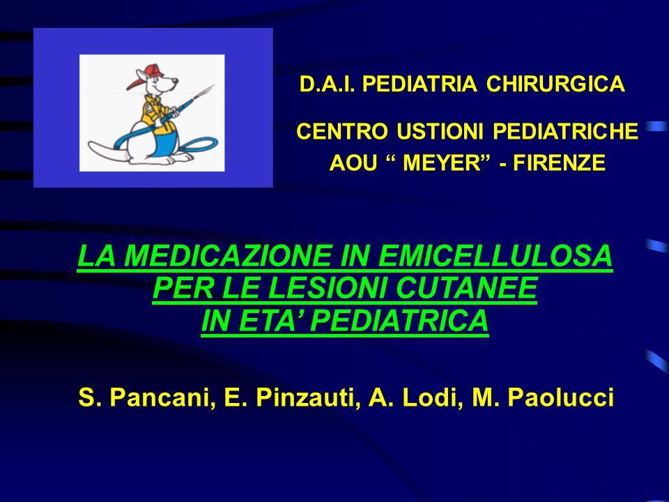 CENTRO USTIONI PEDIATRICHE AOU MEYER - FIRENZE LA MEDICAZIONE IN EMICELLULOSA PER LE LESIONI CUTANEE IN ETA PEDIATRICA S. Pancani, E. Pinzauti, A. Lod