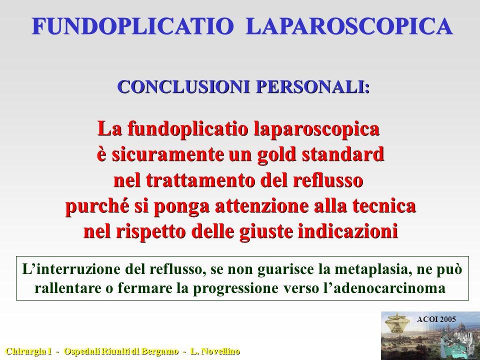 CONCLUSIONI PERSONALI: La fundoplicatio laparoscopica è sicuramente un gold standard nel trattamento del reflusso purché si ponga attenzione alla tecn