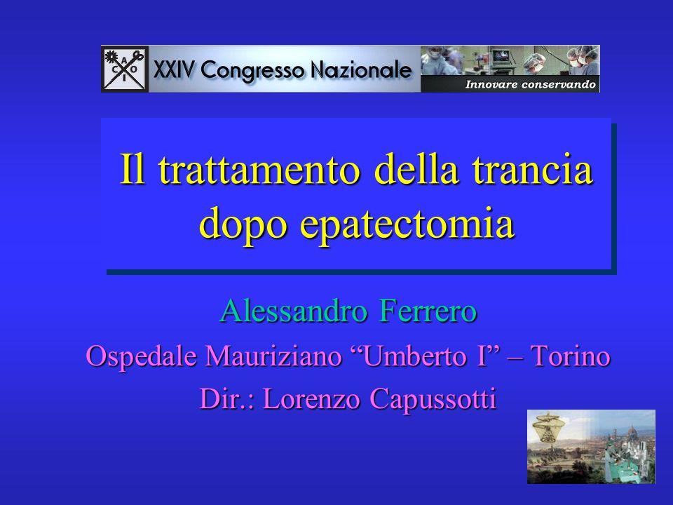 Il trattamento della trancia dopo epatectomia Alessandro Ferrero Ospedale Mauriziano Umberto I – Torino Dir.: Lorenzo Capussotti
