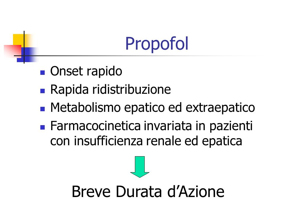 Propofol Onset rapido Rapida ridistribuzione Metabolismo epatico ed extraepatico Farmacocinetica invariata in pazienti con insufficienza renale ed epa