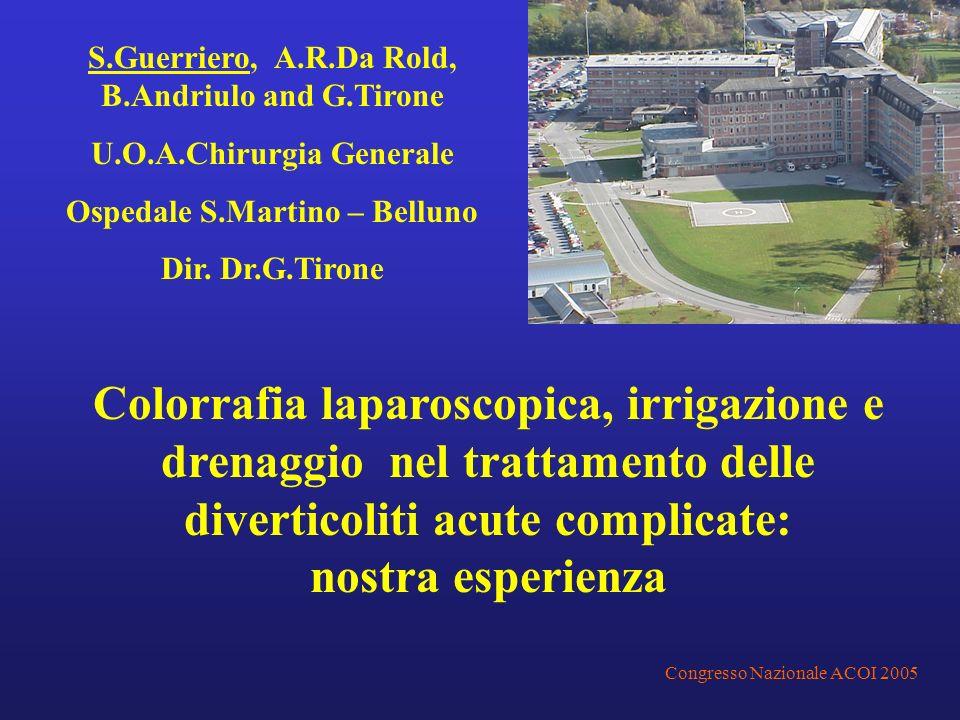 POST-OPERATORIO COMPLICANZE: DIARREA DA ANTIBIOTICO (1) INFEZIONE RESPIRATORIA (1) CANALIZZAZIONE IN IV G (RANGE I – VIII) ALIMENTAZIONE IN IV G RICOVERO MEDIO 8 GG – NO MORTALITA F-UP MEDIO 38 M : NON INTERVENTI PER PATOLOGIA DIVERTICOLARE UOA Chirurgia Generale Ospedale S.Martino - Belluno