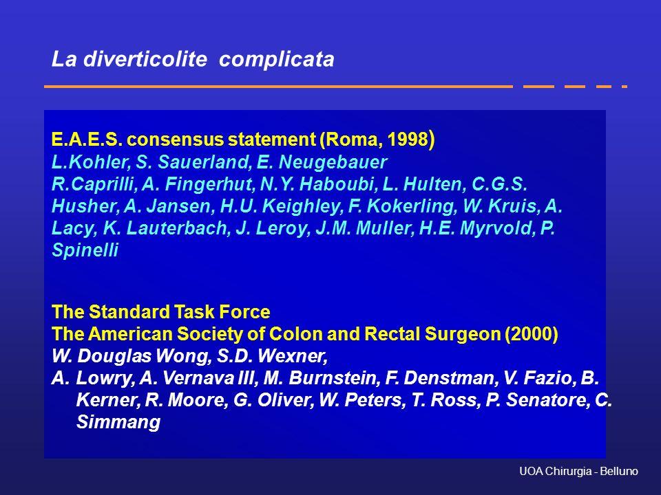 La diverticolite complicata UOA Chirurgia - Belluno E.A.E.S. consensus statement (Roma, 1998 ) L.Kohler, S. Sauerland, E. Neugebauer R.Caprilli, A. Fi