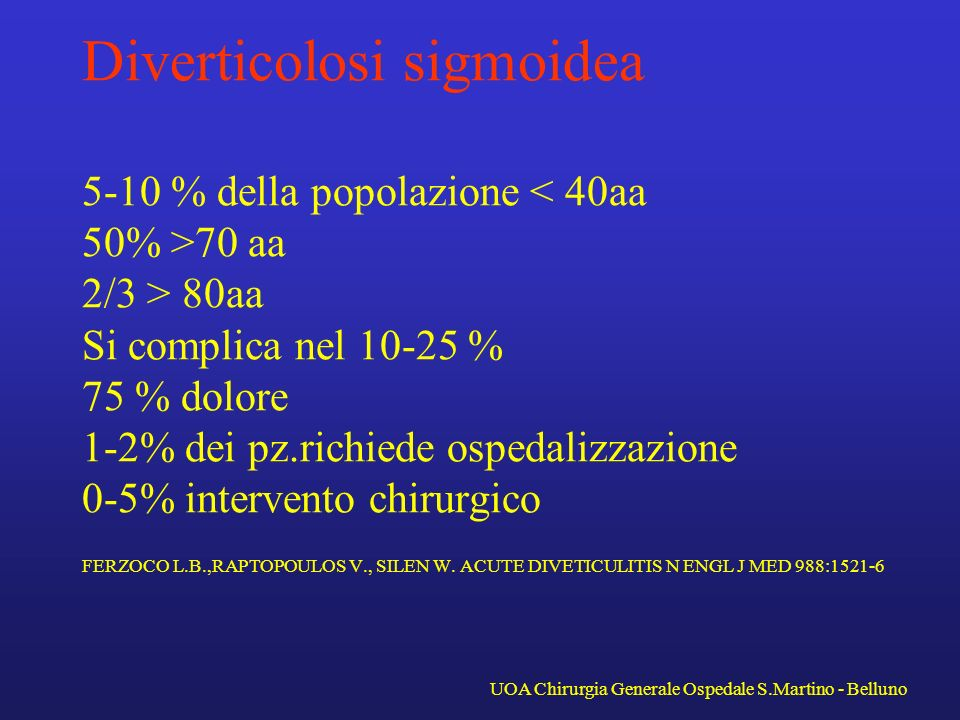 Diverticolosi sigmoidea 5-10 % della popolazione 70 aa 2/3 > 80aa Si complica nel 10-25 % 75 % dolore 1-2% dei pz.richiede ospedalizzazione 0-5% inter