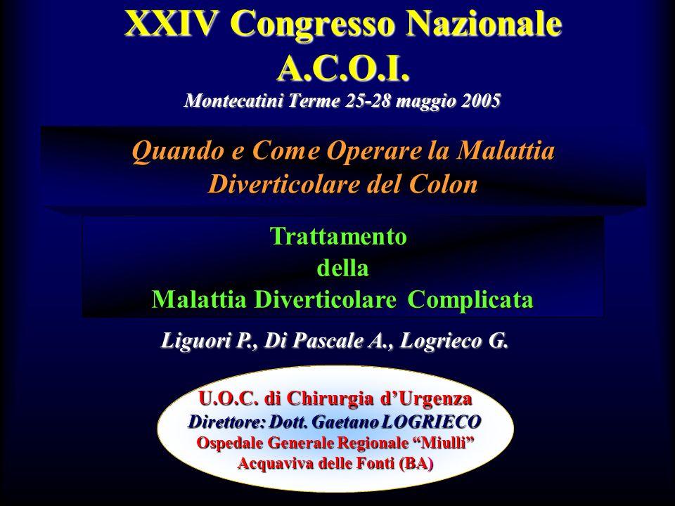 XXIV Congresso Nazionale A.C.O.I. Montecatini Terme 25-28 maggio 2005 Quando e Come Operare la Malattia Diverticolare del Colon U.O.C. di Chirurgia dU
