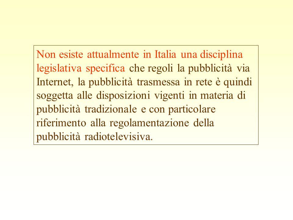 Non esiste attualmente in Italia una disciplina legislativa specifica che regoli la pubblicità via Internet, la pubblicità trasmessa in rete è quindi