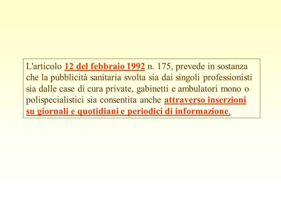 L'articolo 12 del febbraio 1992 n. 175, prevede in sostanza che la pubblicità sanitaria svolta sia dai singoli professionisti sia dalle case di cura p