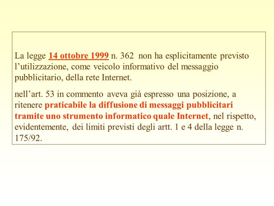 La legge 14 ottobre 1999 n. 362 non ha esplicitamente previsto lutilizzazione, come veicolo informativo del messaggio pubblicitario, della rete Intern