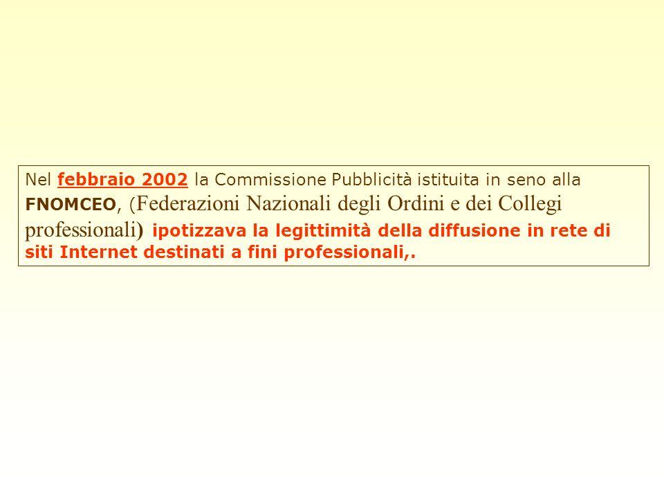 Nel febbraio 2002 la Commissione Pubblicità istituita in seno alla FNOMCEO, ( Federazioni Nazionali degli Ordini e dei Collegi professionali) ipotizza