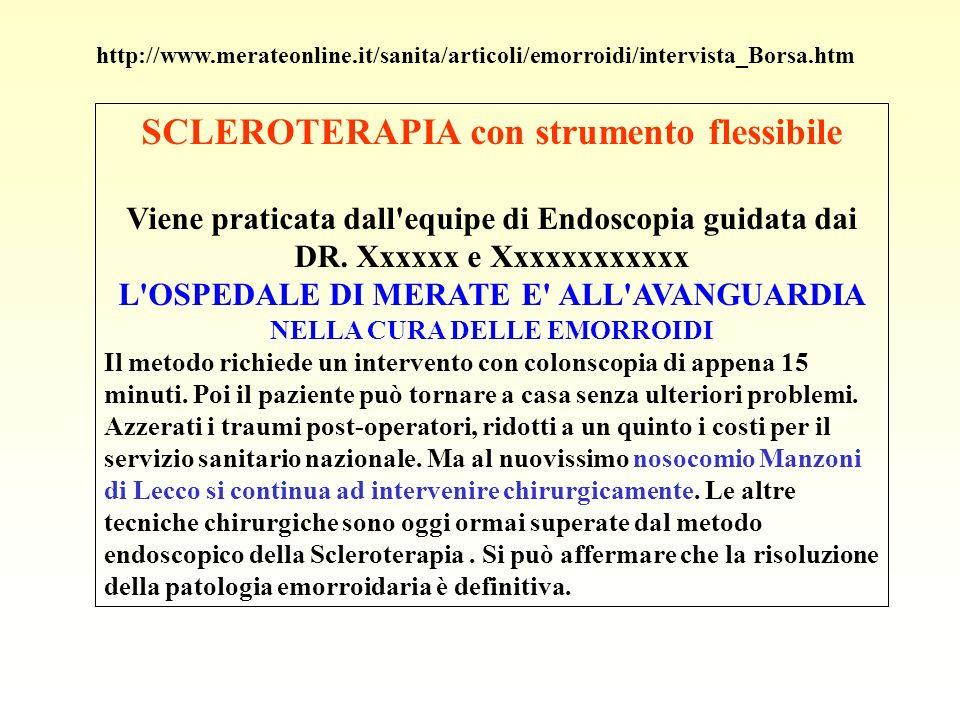 SCLEROTERAPIA con strumento flessibile Viene praticata dall'equipe di Endoscopia guidata dai DR. Xxxxxx e Xxxxxxxxxxxx L'OSPEDALE DI MERATE E' ALL'AVA