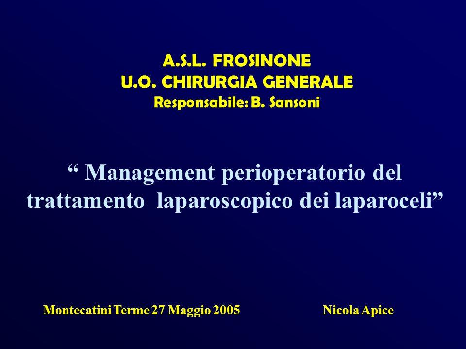 A.S.L. FROSINONE U.O. CHIRURGIA GENERALE Responsabile: B. Sansoni Management perioperatorio del trattamento laparoscopico dei laparoceli Montecatini T