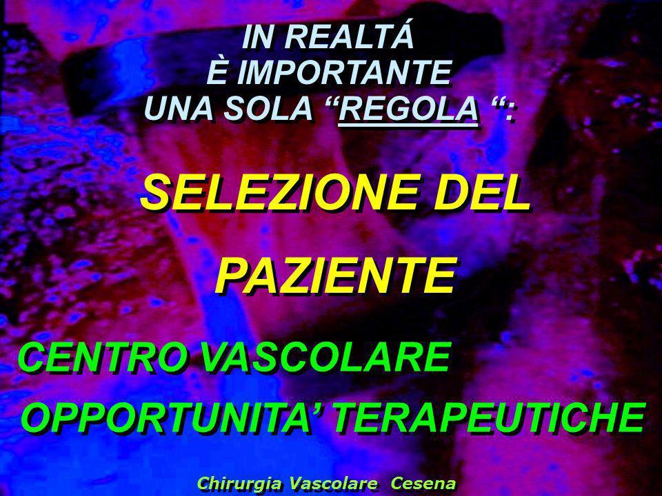 IN REALTÁ È IMPORTANTE UNA SOLA REGOLA : IN REALTÁ È IMPORTANTE UNA SOLA REGOLA : Chirurgia Vascolare Cesena SELEZIONE DEL PAZIENTE CENTRO VASCOLARE O