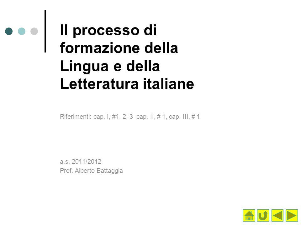 Il processo di formazione della Lingua e della Letteratura italiane Riferimenti: cap. I, #1, 2, 3 cap. II, # 1, cap. III, # 1 a.s. 2011/2012 Prof. Alb