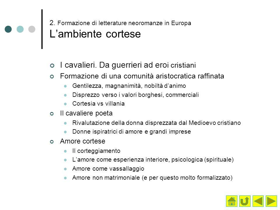 2. Formazione di letterature neoromanze in Europa Lambiente cortese I cavalieri. Da guerrieri ad ero i cristiani Formazione di una comunità aristocrat