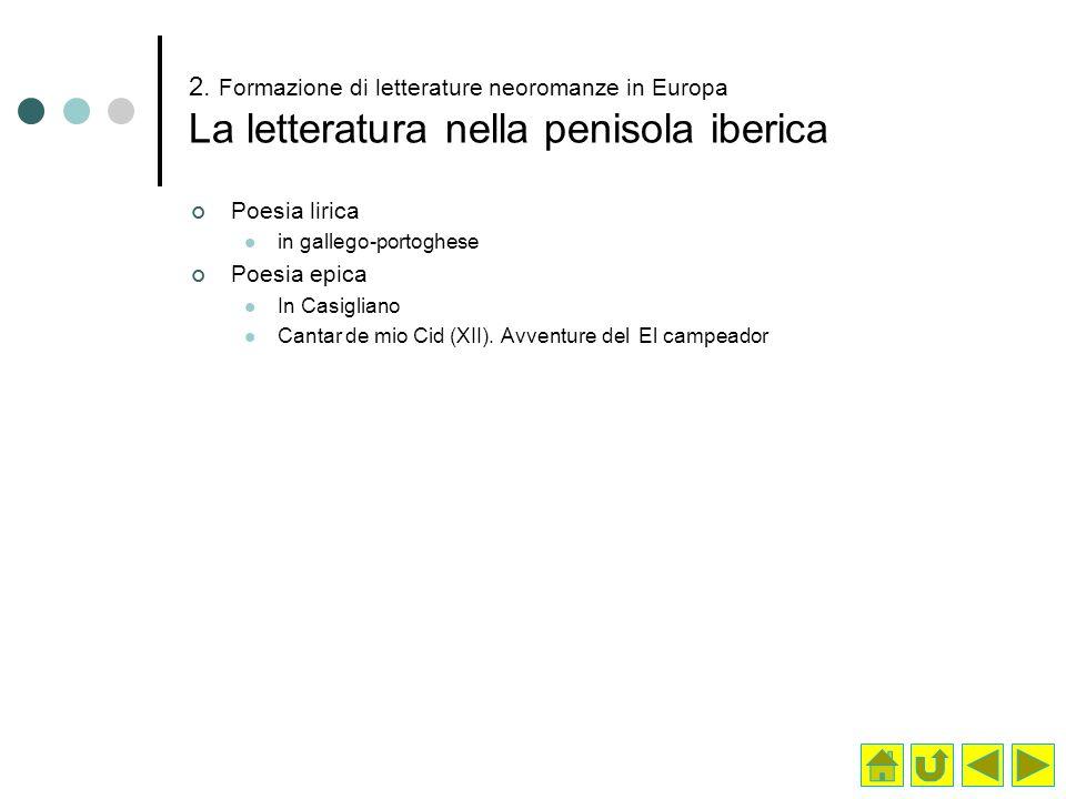 2. Formazione di letterature neoromanze in Europa La letteratura nella penisola iberica Poesia lirica in gallego-portoghese Poesia epica In Casigliano