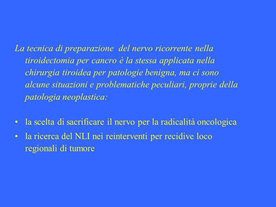 La tecnica di preparazione del nervo ricorrente nella tiroidectomia per cancro è la stessa applicata nella chirurgia tiroidea per patologie benigna, m