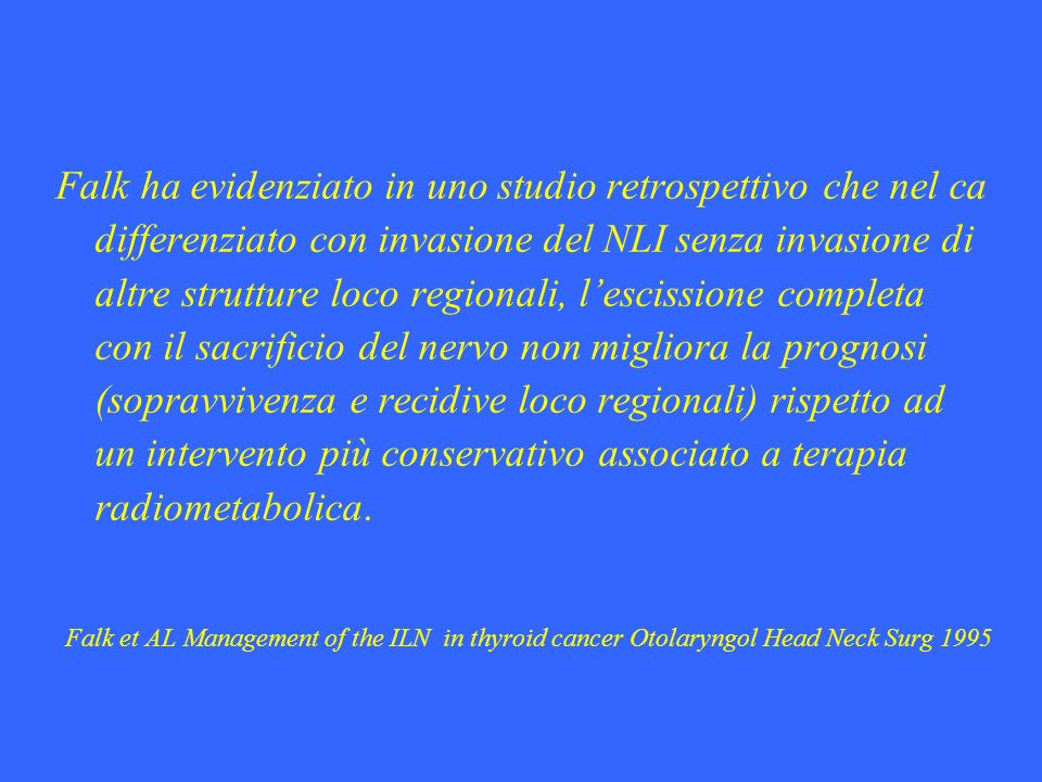 Falk ha evidenziato in uno studio retrospettivo che nel ca differenziato con invasione del NLI senza invasione di altre strutture loco regionali, lesc