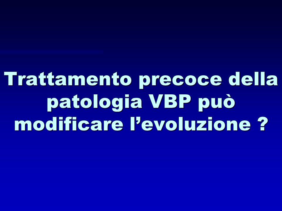 Trattamento precoce della patologia VBP può modificare levoluzione ?