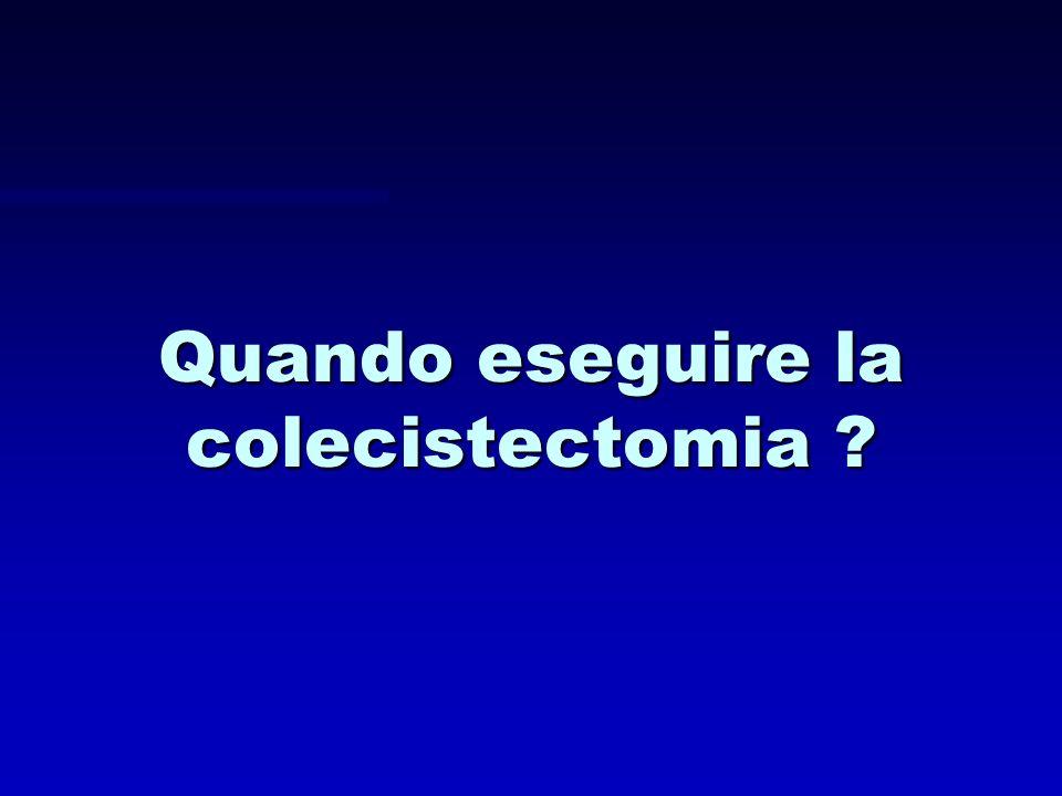 Quando eseguire la colecistectomia ?