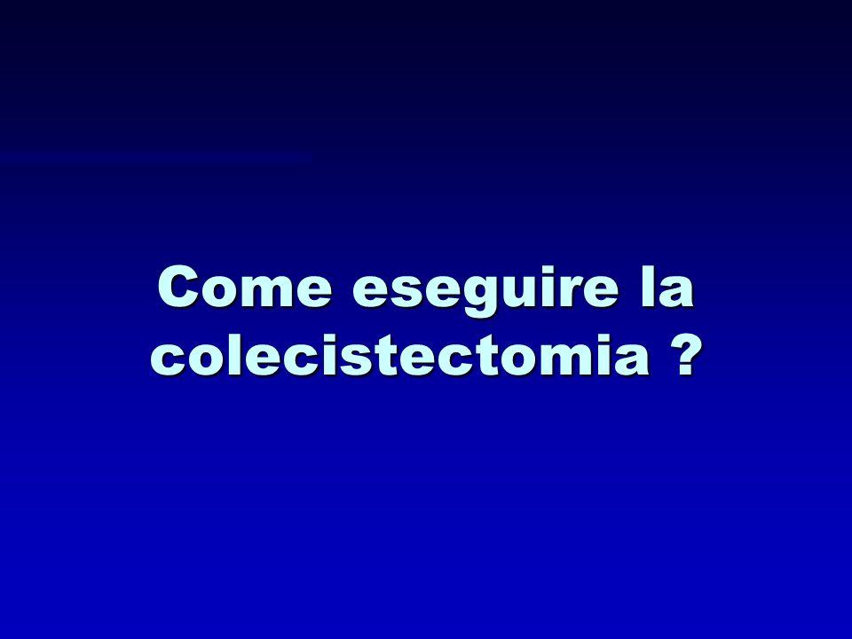 Come eseguire la colecistectomia ?