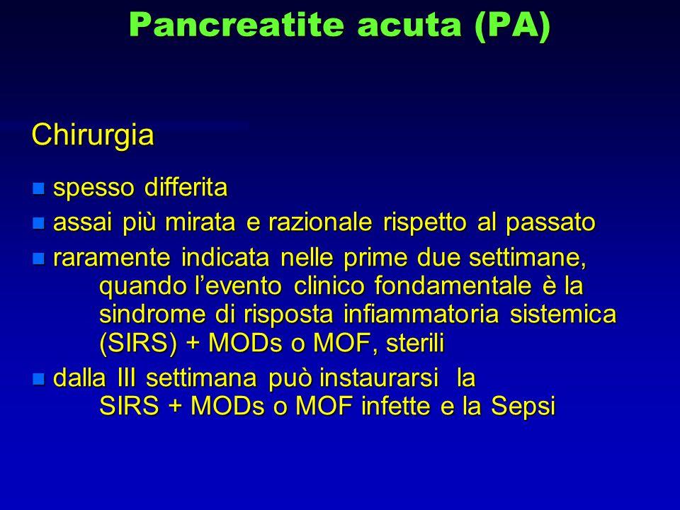 Pancreatite acuta (PA) Chirurgia n spesso differita n assai più mirata e razionale rispetto al passato n raramente indicata nelle prime due settimane,