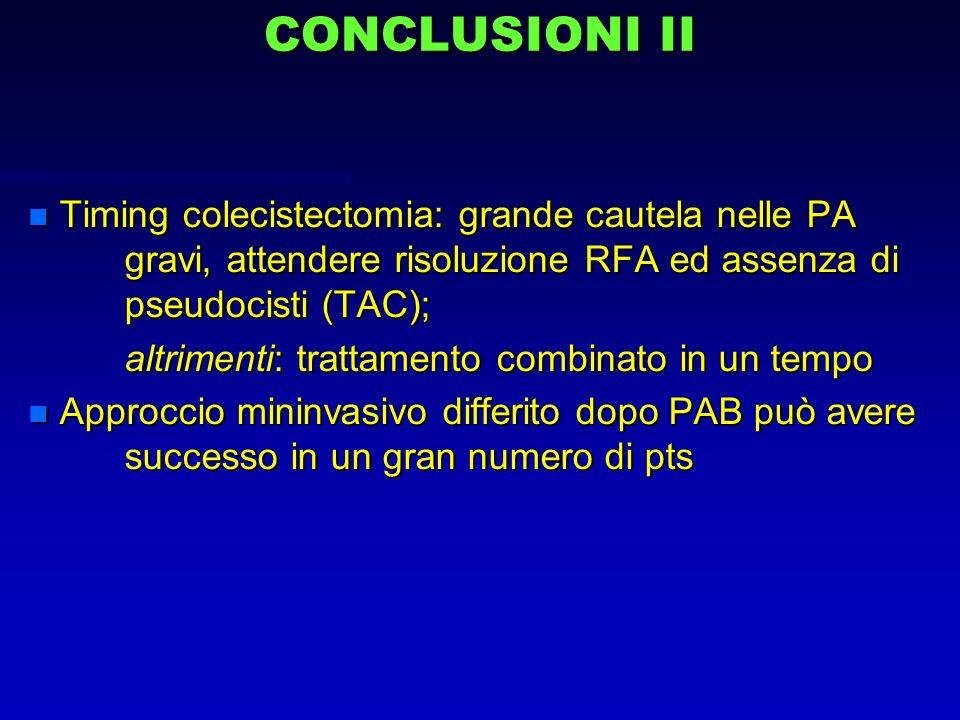 CONCLUSIONI II n Timing colecistectomia: grande cautela nelle PA gravi, attendere risoluzione RFA ed assenza di pseudocisti (TAC); altrimenti: trattam