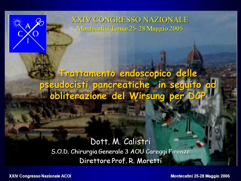 Trattamento endoscopico delle pseudocisti pancreatiche in seguito ad obliterazione del Wirsung per DCP Dott. M. Calistri S.O.D. Chirurgia Generale 3 A