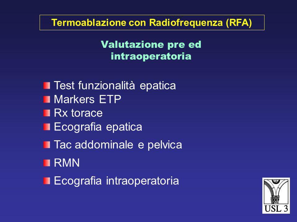 Test funzionalità epatica Markers ETP Rx torace Ecografia epatica Tac addominale e pelvica RMN Ecografia intraoperatoria Valutazione pre ed intraoperatoria Termoablazione con Radiofrequenza (RFA)
