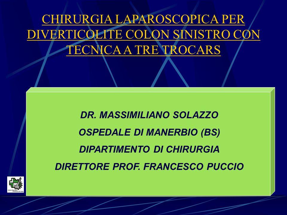 CHIRURGIA LAPAROSCOPICA PER DIVERTICOLITE COLON SINISTRO CON TECNICA A TRE TROCARS DR. MASSIMILIANO SOLAZZO OSPEDALE DI MANERBIO (BS) DIPARTIMENTO DI