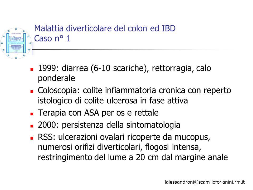 Malattia diverticolare del colon ed IBD Caso n° 1 1999: diarrea (6-10 scariche), rettorragia, calo ponderale Coloscopia: colite infiammatoria cronica
