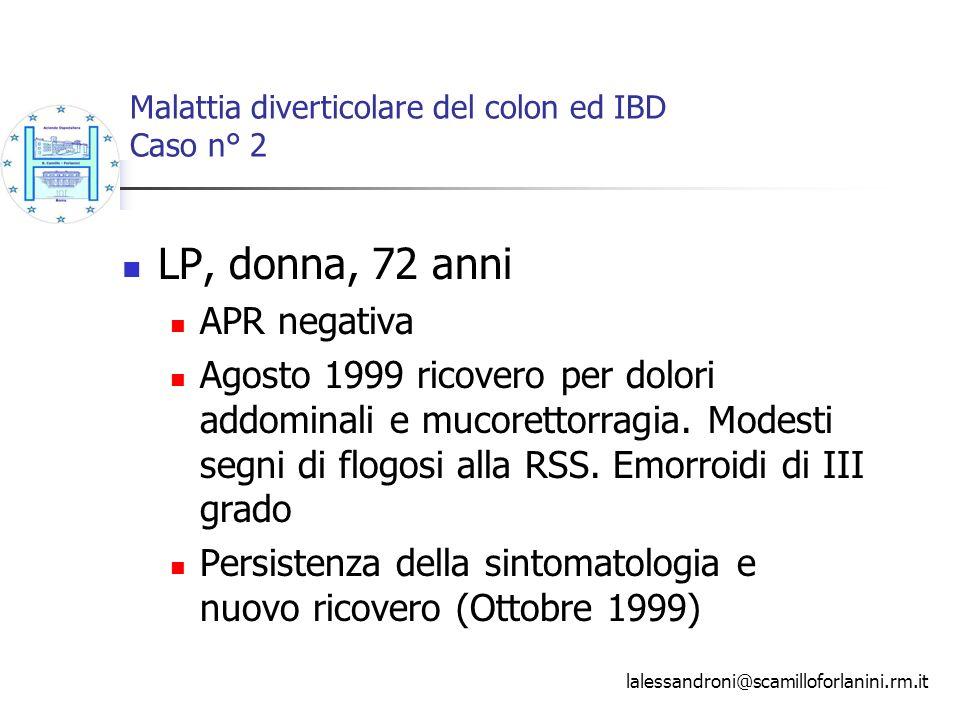 Malattia diverticolare del colon ed IBD Caso n° 2 LP, donna, 72 anni APR negativa Agosto 1999 ricovero per dolori addominali e mucorettorragia. Modest