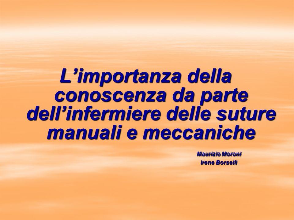Limportanza della conoscenza da parte dellinfermiere delle suture manuali e meccaniche Maurizio Moroni Irene Borselli