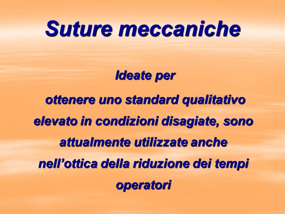 Suture meccaniche Ideate per Ideate per ottenere uno standard qualitativo elevato in condizioni disagiate, sono attualmente utilizzate anche nellottic