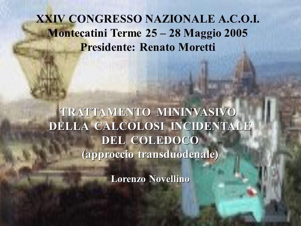 XXIV CONGRESSO NAZIONALE A.C.O.I. Montecatini Terme 25 – 28 Maggio 2005 Presidente: Renato Moretti TRATTAMENTO MININVASIVO DELLA CALCOLOSI INCIDENTALE