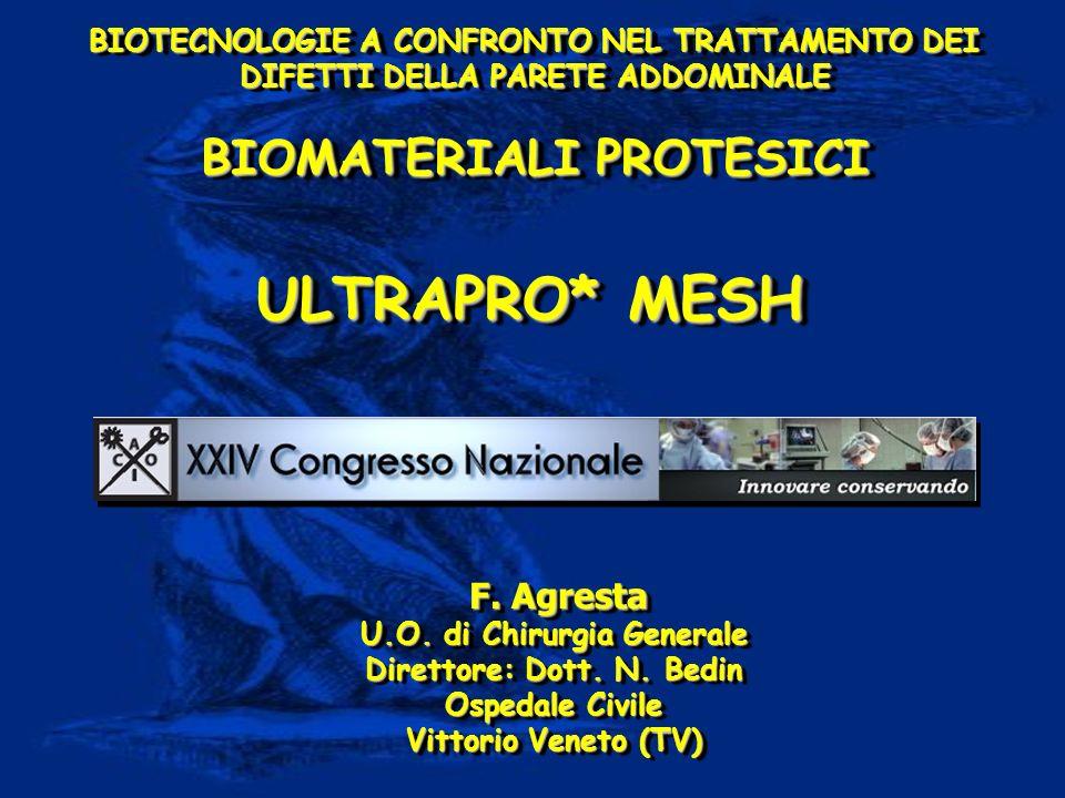 BIOTECNOLOGIE A CONFRONTO NEL TRATTAMENTO DEI DIFETTI DELLA PARETE ADDOMINALE BIOMATERIALI PROTESICI BIOTECNOLOGIE A CONFRONTO NEL TRATTAMENTO DEI DIFETTI DELLA PARETE ADDOMINALE BIOMATERIALI PROTESICI F.