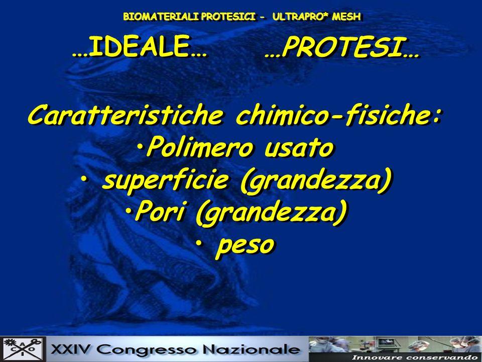 BIOMATERIALI PROTESICI - ULTRAPRO* MESH …IDEALE… …PROTESI… Caratteristiche chimico-fisiche: Polimero usato superficie (grandezza) Pori (grandezza) pes