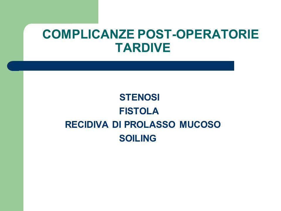 COMPLICANZE POST-OPERATORIE TARDIVE STENOSI FISTOLA RECIDIVA DI PROLASSO MUCOSO SOILING