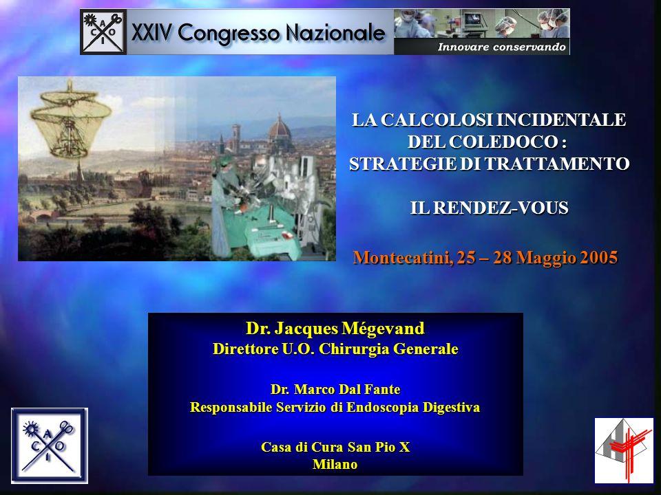LA CALCOLOSI INCIDENTALE DEL COLEDOCO : STRATEGIE DI TRATTAMENTO IL RENDEZ-VOUS Dr. Jacques Mégevand Direttore U.O. Chirurgia Generale Dr. Marco Dal F