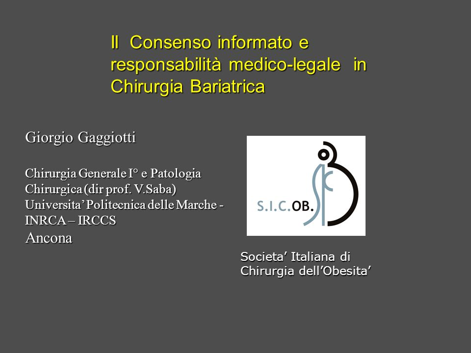 Il Consenso informato e responsabilità medico-legale in Chirurgia Bariatrica Societa Italiana di Chirurgia dellObesita Giorgio Gaggiotti Chirurgia Gen