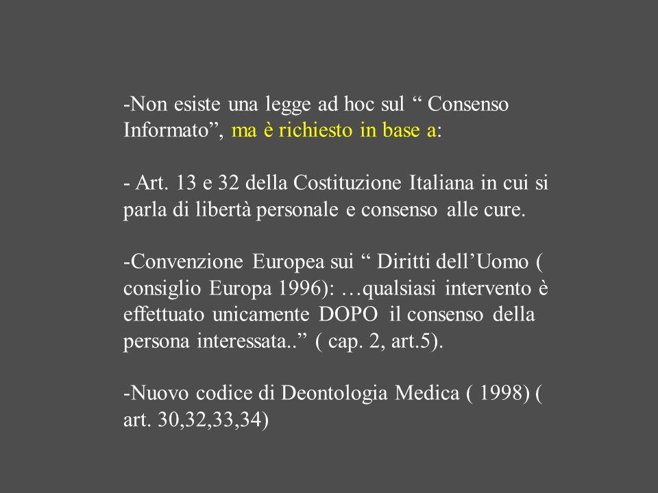 -Non esiste una legge ad hoc sul Consenso Informato, ma è richiesto in base a: - Art. 13 e 32 della Costituzione Italiana in cui si parla di libertà p