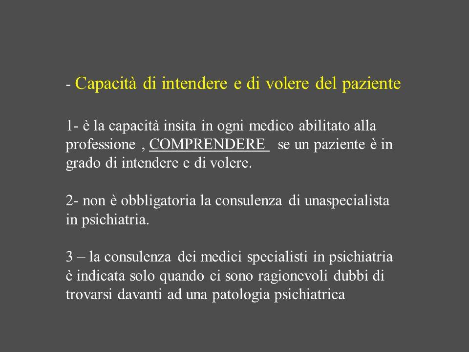 - Capacità di intendere e di volere del paziente 1- è la capacità insita in ogni medico abilitato alla professione, COMPRENDERE se un paziente è in gr