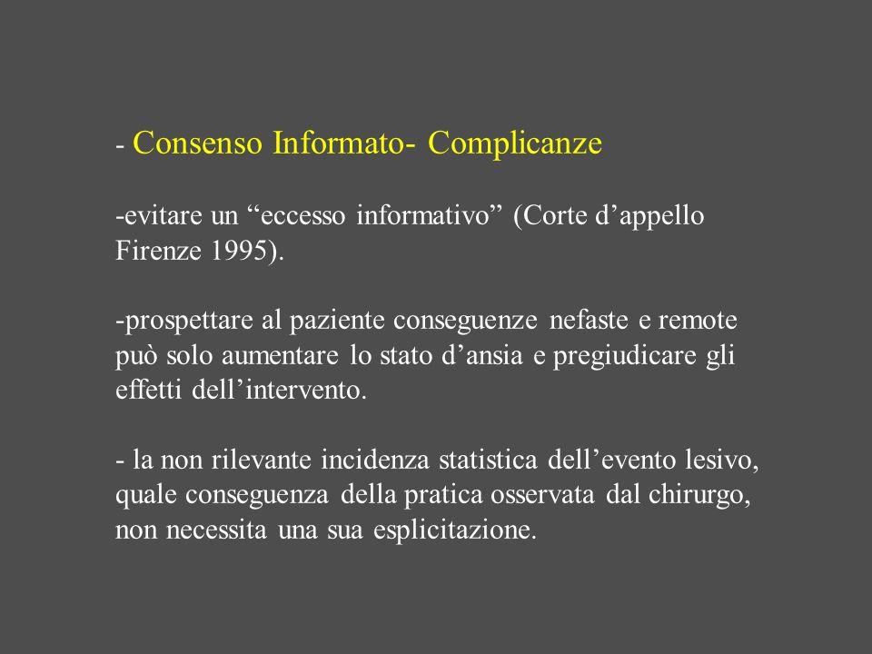 - Consenso Informato- Complicanze -evitare un eccesso informativo (Corte dappello Firenze 1995). -prospettare al paziente conseguenze nefaste e remote