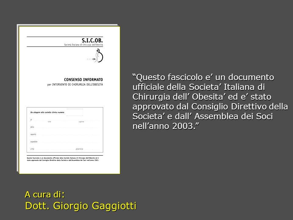 A cura di : Dott. Giorgio Gaggiotti Questo fascicolo e un documento ufficiale della Societa Italiana di Chirurgia dell Obesita ed e stato approvato da
