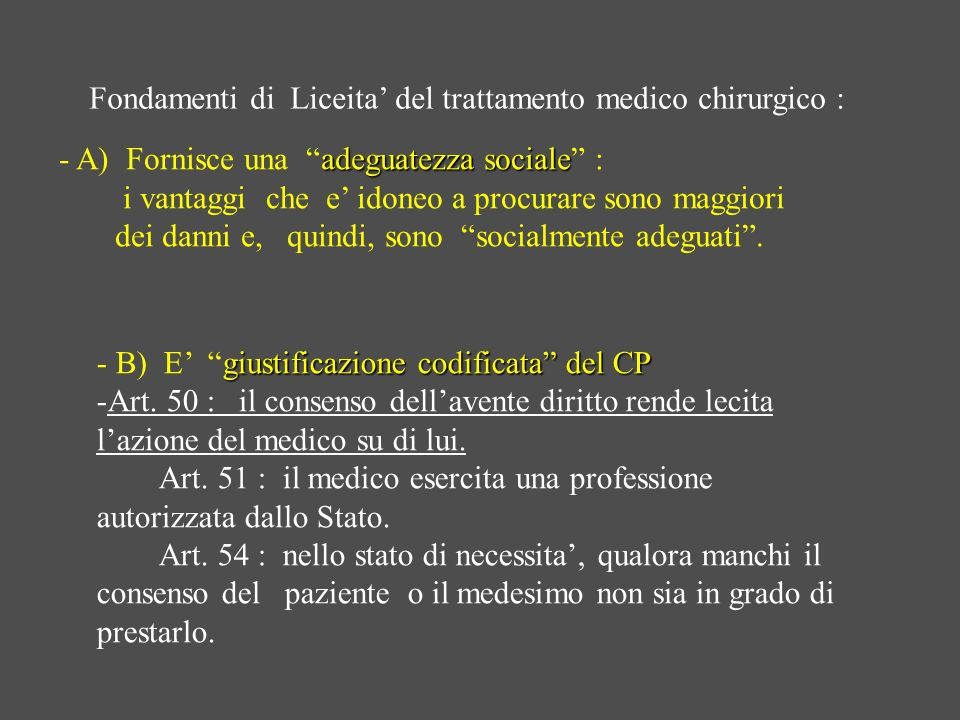 giustificazione codificata del CP - B) E giustificazione codificata del CP -Art. 50 : il consenso dellavente diritto rende lecita lazione del medico s